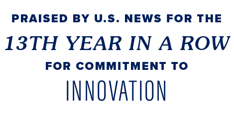 Praised by US News for the 13th year in a row for commitment to innovation
